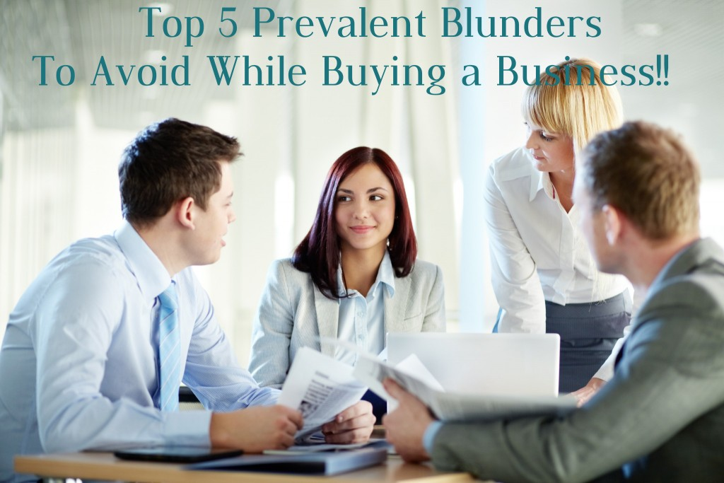Top 5 Prevalent Blunders To Avoid While Buying A Business!!